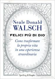 Felici più di Dio - Neale Donald Walsch (esistenza)