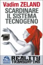 Scardinare il sistema tecnogeno - Reality Transurfing 6 - Vadim Zeland (approfondimento)