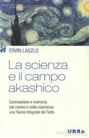 La scienza e il campo akashico - Ervin Laszlo (esistenza)