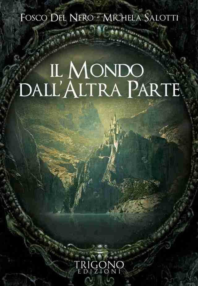 Il mondo dall'altra parte - Fosco Del Nero, Michela Salotti (narrativa spirituale)