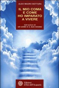 Il mio coma e come ho imparato a vivere - Aldo Mauro Bottura (biografia)