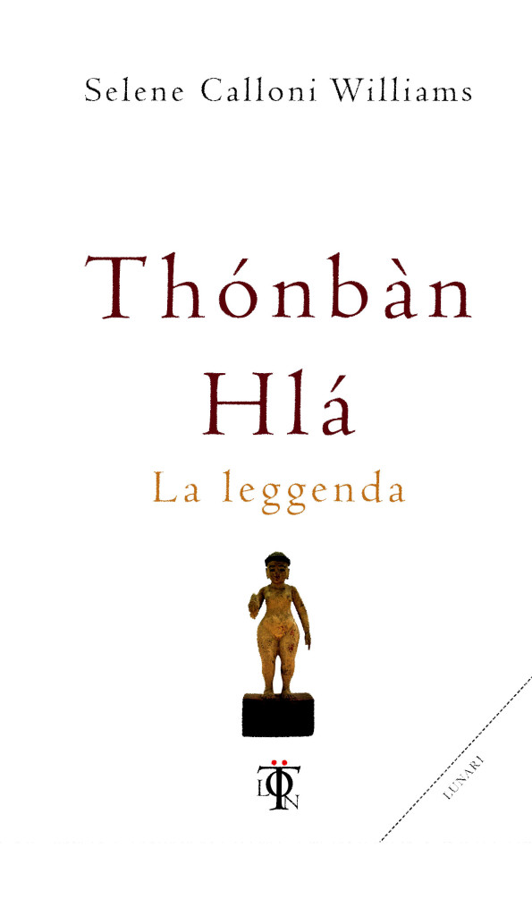 Thonban Hla - La leggenda - Selene Calloni Williams (esistenza)