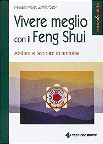 Vivere meglio con il feng shui - Hermann Meyer, Gunther Sator (benessere)