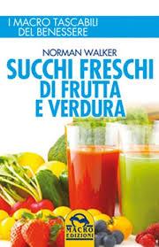 Succhi freschi di frutta e verdura - Norman Walker (salute)