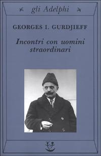 Incontri con uomini straordinari - Georges Ivanovitch Gurdjieff (approfondimento)