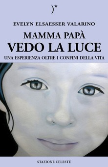 Mamma, papà, vedo la luce - Evelyn Elsaesser-Valarin (narrativa)