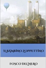 Il bambino zoppettino - Fosco Del Nero (narrativa)