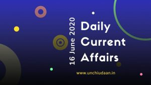Daily Current Affairs of 16 June 2020 | Set no. 493