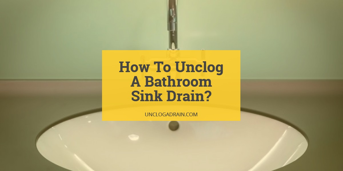 How To Unclog A Bathroom Sink Drain 12 Methods That Work