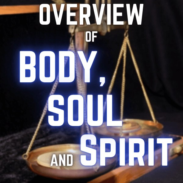 Overview of Body Soul and Spirit