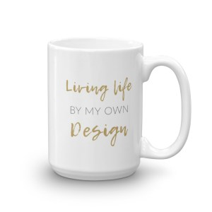Living Life by my Own Design Mug