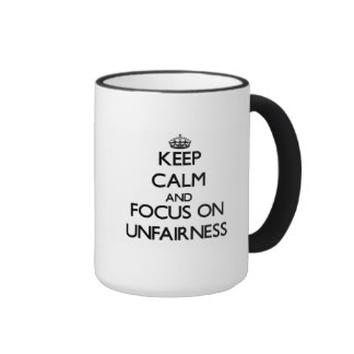 keep_calm_and_focus_on_unfairness_ringer_mug-re44ed33eb9cb409eb7128b9b093768de_x76x5_8byvr_324.jpg
