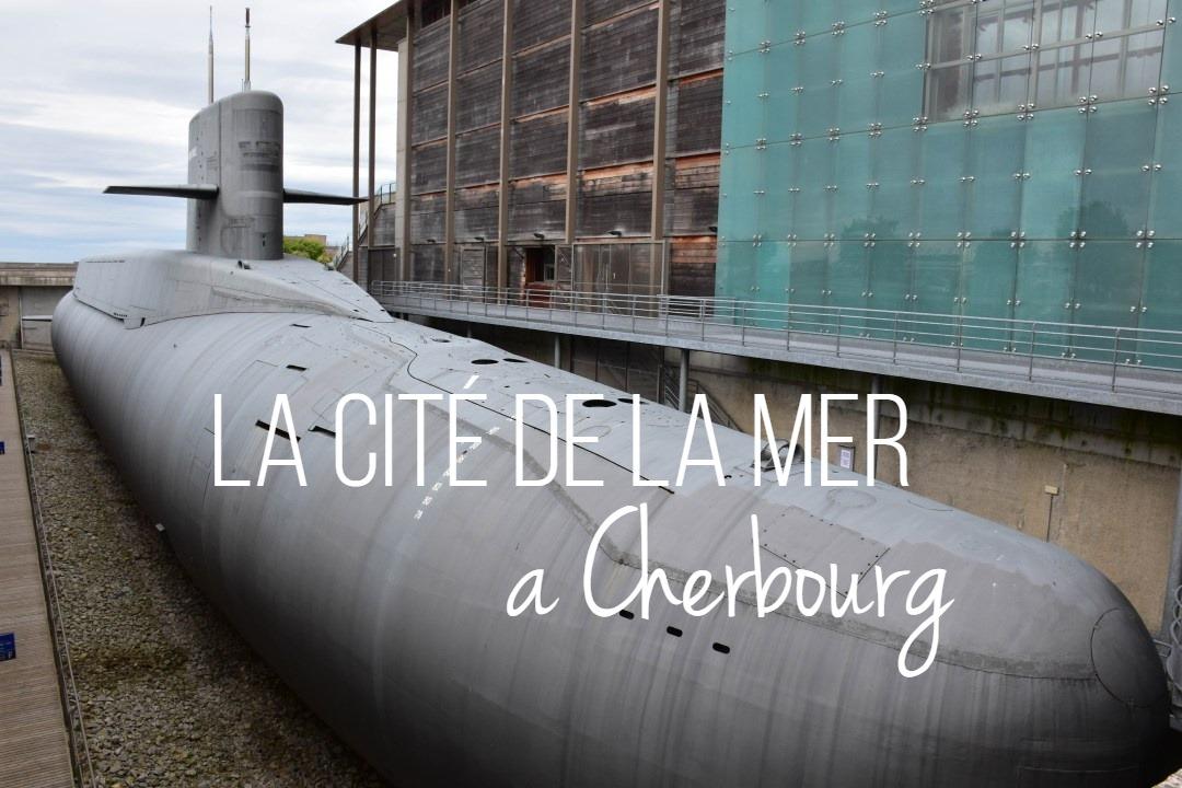 cité de la mer à cherbourg_un couple en vadrouille_blog voyage