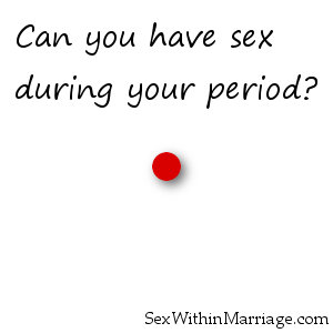 Was specially Is it safe to have sex during periods
