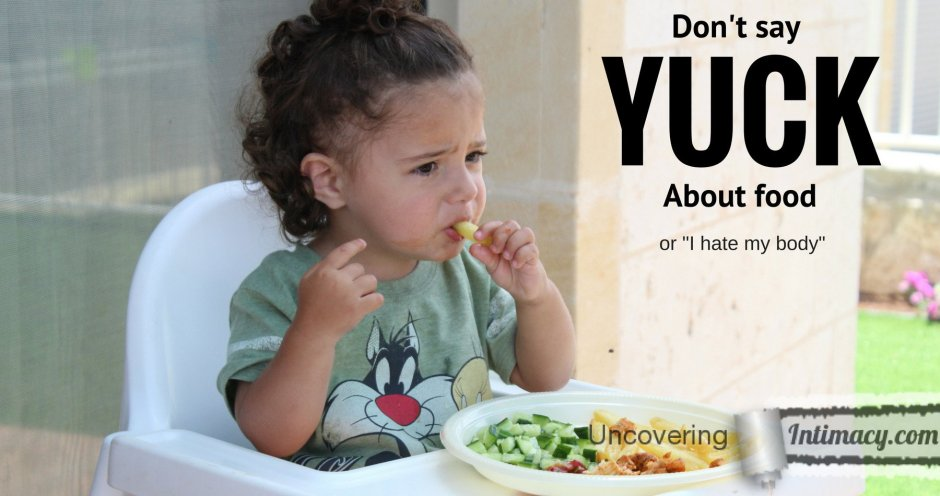 """Don't say yuck about food, or """"I hate my body"""""""