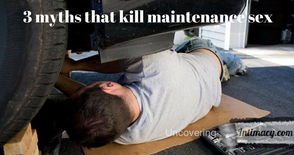 3 myths that kill maintenance sex