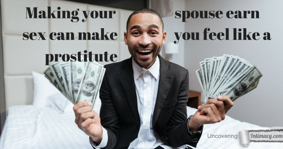 Making your spouse earn sex makes you feel like a prostitute