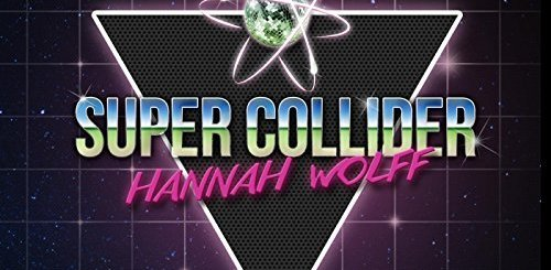 Super Collider by Hannah Wolff cover