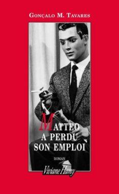 Matteo a perdu son emploi - Gonçalo M. Tavares aux éditions Viviane Hamy