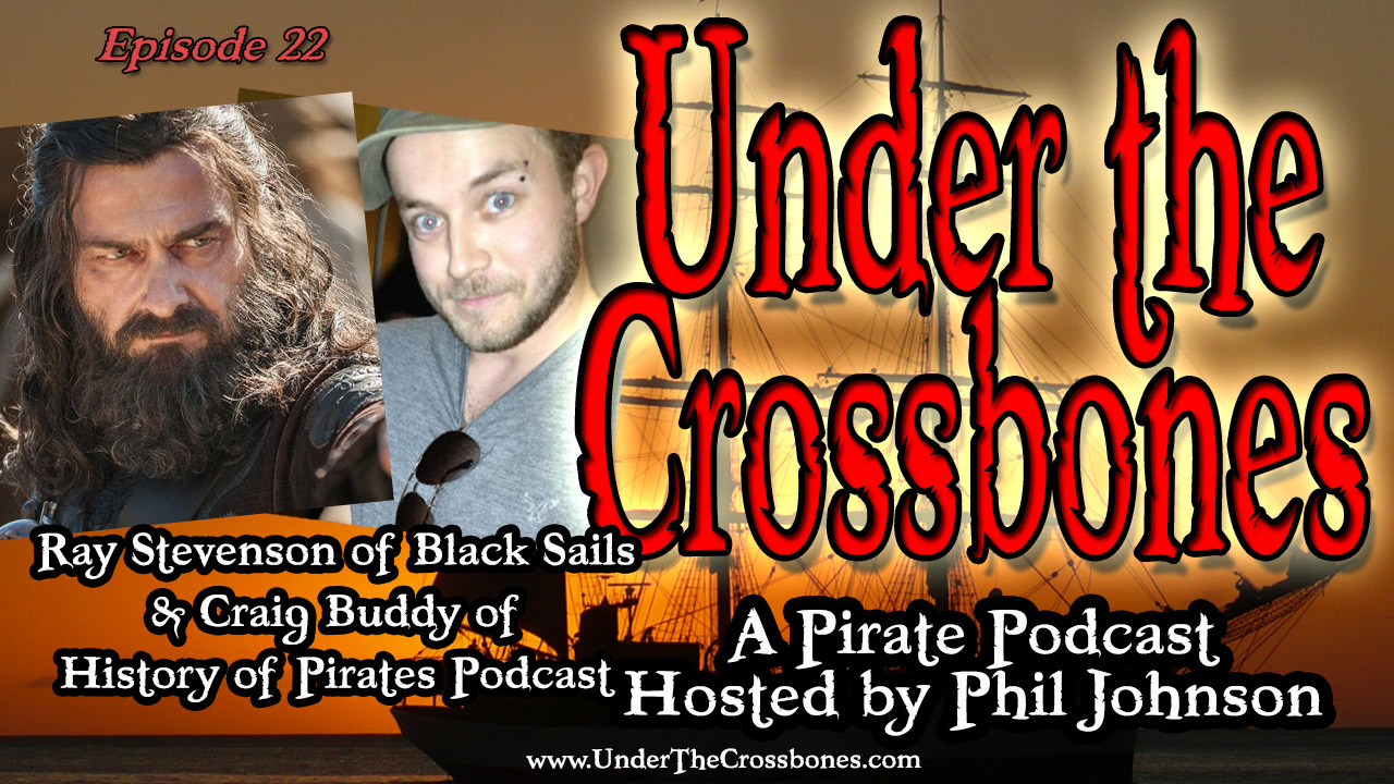 Ray Stevenson of Black Sails and Craig Buddy of History of Pirates Podcast