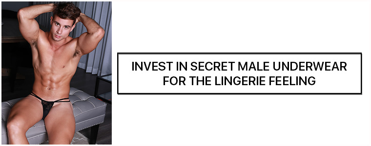 Invest in Secret Male Underwear for the lingerie feeling