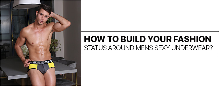How to build your fashion status around mens sexy underwear?