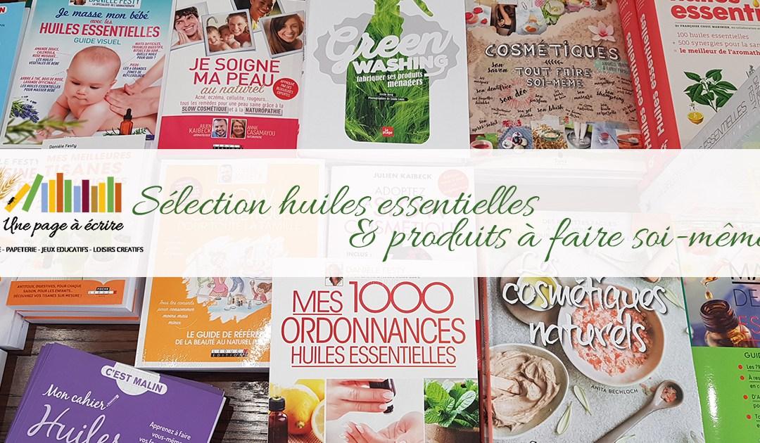 Dossier : utiliser les huiles essentielles et faire ses produits soi-même, sélection de livres