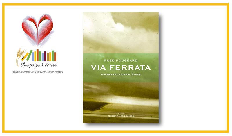 Fred Pougeard, Via Ferrata, poèmes ou journal épars (Editions Thierry Marchaisse, 2021)
