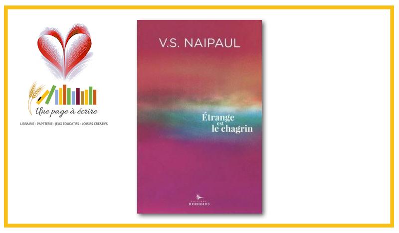 V.S. Naipaul, Étrange est le chagrin (Hérodios, 2021)