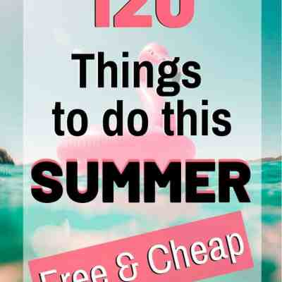 The Ultimate Summer Bucket List: 120 Fun and Cheap Summer Activities!