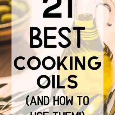 The Different Types of Cooking Oils and Their Benefits (+ handy chart!)