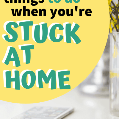 90 Things to Do When You're Bored at Home (fun AND productive!)