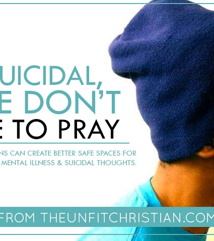 If I'm Suicidal, Please Don't Tell Me to Pray