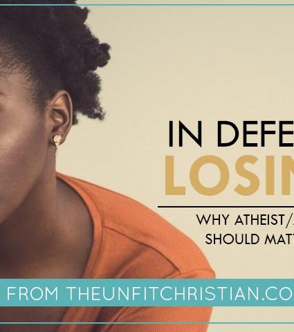 In Defense of Losing It