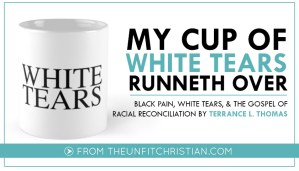 White Tears & Racial Reconciliation