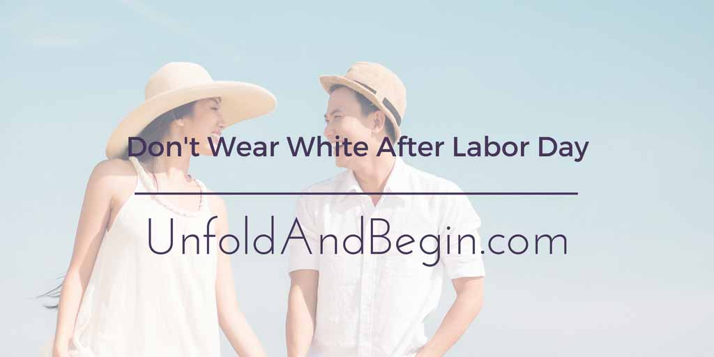 Don T Wear White After Labor Day Unfold And Begin