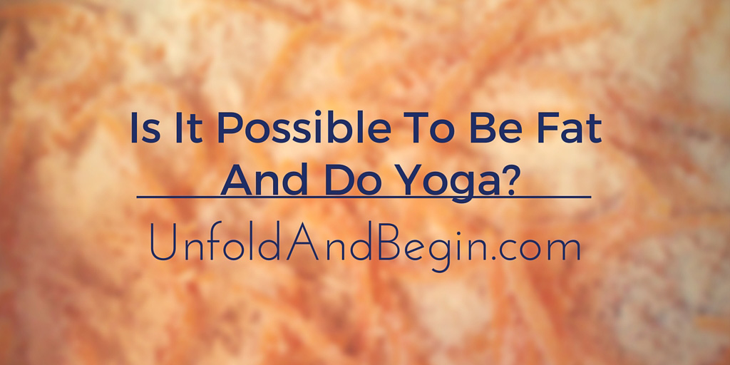 Is It Possible To Be Fat and Do Yoga?