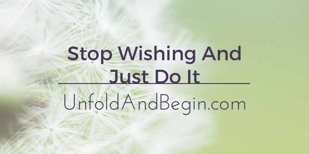 Stop Wishing and Just Do It