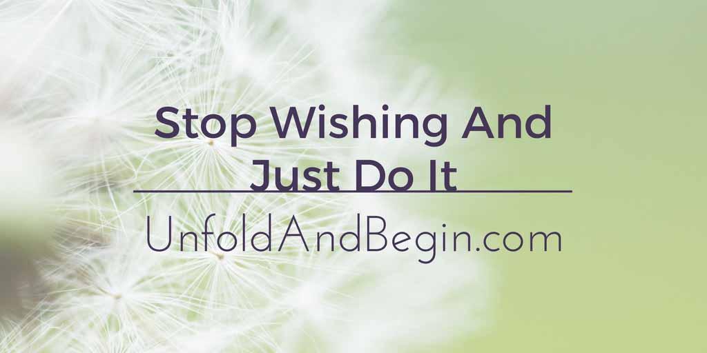Stop Wishing and Just Do It Wednesday Whoa