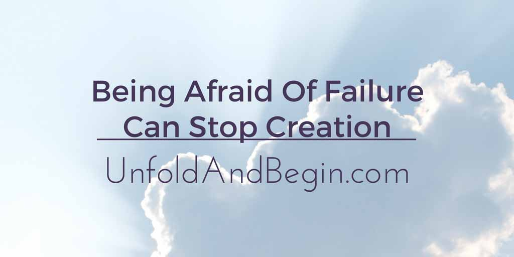 Being Afraid Of Failure Can Stop Creation