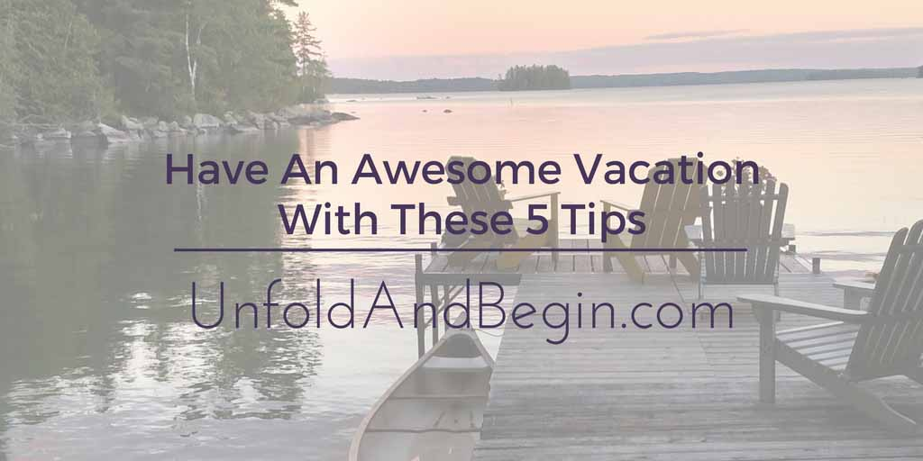 Have An Awesome Vacation With These 5 Tips
