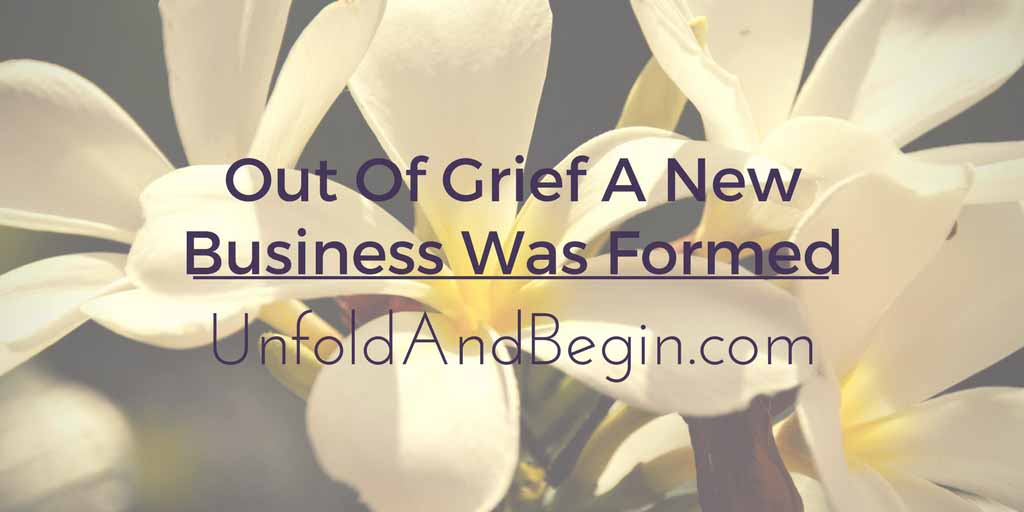 Out Of Grief A New Business Was Formed Begin Again