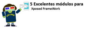 5 excelentes módulos para xposed framework