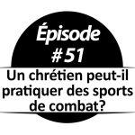 Un chrétien peut-il pratiquer des sports de combat?
