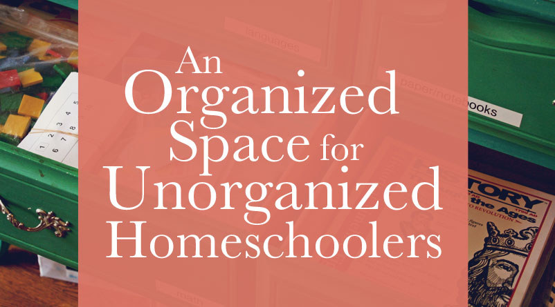 An Organized Space for an Unorganized Homeschooler