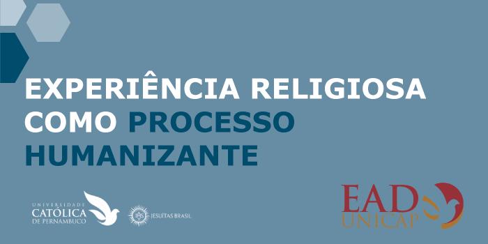EXPERIÊNCIA RELIGIOSA COMO PROCESSO HUMANIZANTE