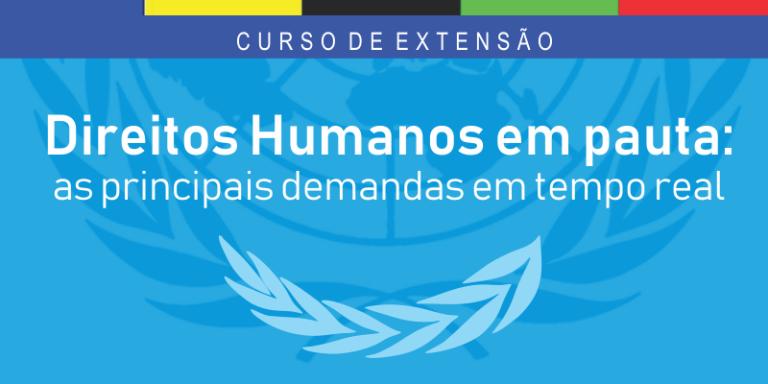 DIREITOS HUMANOS EM PAUTA: AS PRINCIPAIS DEMANDAS EM TEMPO REAL (4ª TURMA)