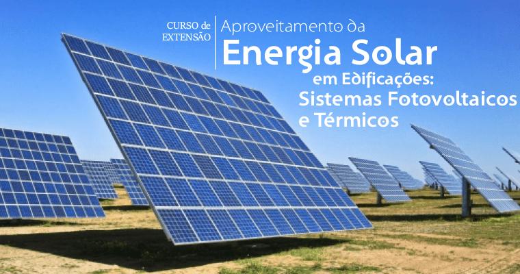 """CURSO DE EXTENSÃO – """"APROVEITAMENTO DA ENERGIA SOLAR EM EDIFICAÇÕES: SISTEMASFOTOVOLTAICOS E TÉRMICOS"""""""