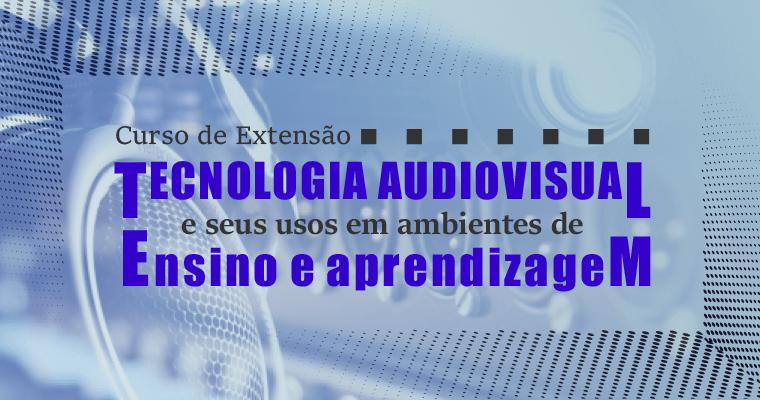Tecnologia Audiovisual e seus usos em ambientes de Ensino e Aprendizagem