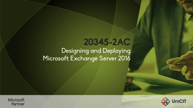 20345 - 2AC Designing and Deploying Microsoft Exchange Server 2016